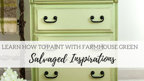 How to Paint with Farmhouse Green- Salvaged Inspirations